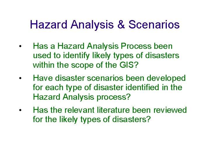 Hazard Analysis & Scenarios • Has a Hazard Analysis Process been used to identify