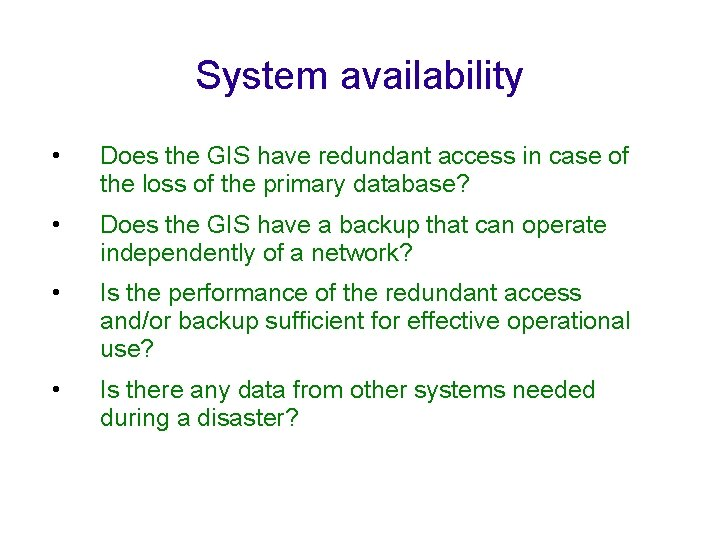 System availability • Does the GIS have redundant access in case of the loss