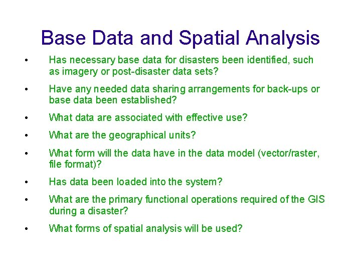 Base Data and Spatial Analysis • Has necessary base data for disasters been identified,
