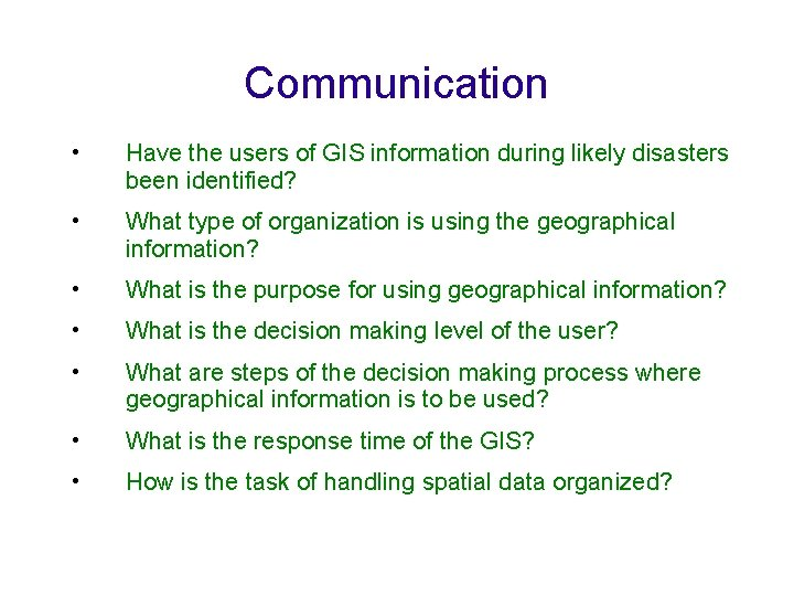 Communication • Have the users of GIS information during likely disasters been identified? •