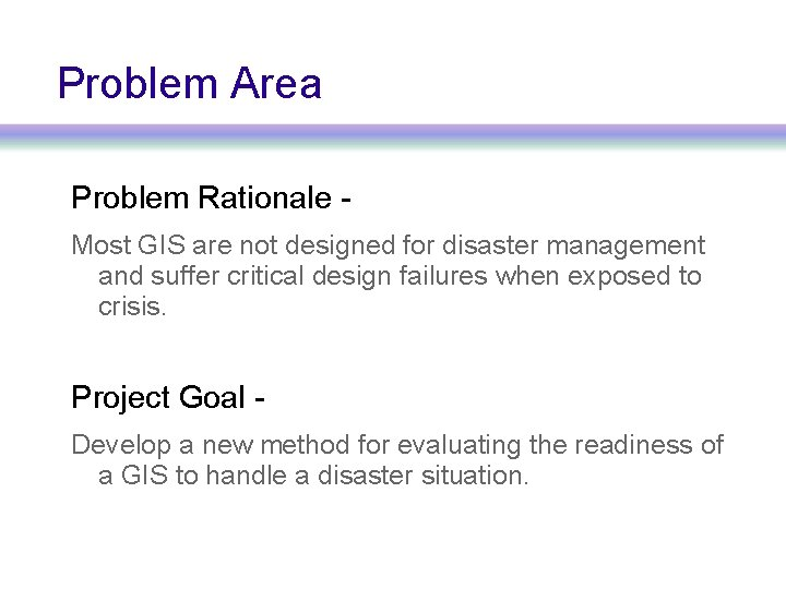 Problem Area Problem Rationale Most GIS are not designed for disaster management and suffer