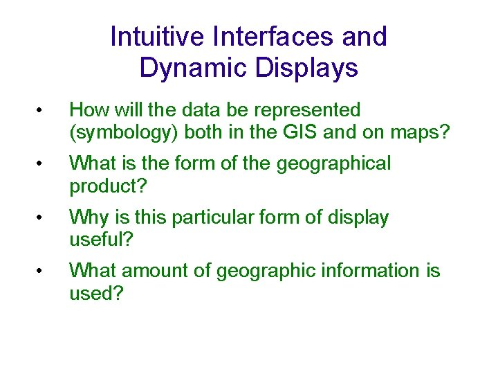 Intuitive Interfaces and Dynamic Displays • How will the data be represented (symbology) both