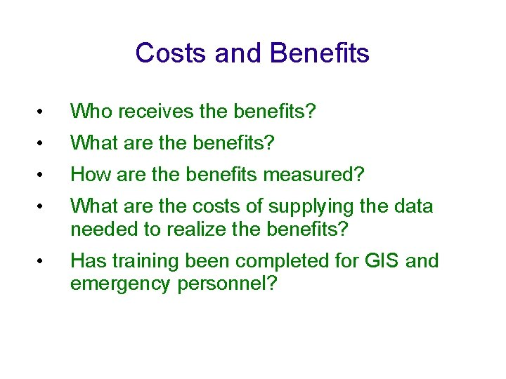 Costs and Benefits • Who receives the benefits? • What are the benefits? •