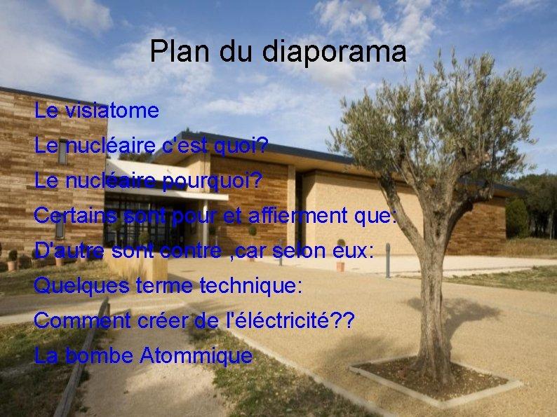 Plan du diaporama Le visiatome Le nucléaire c'est quoi? Le nucléaire pourquoi? Certains sont