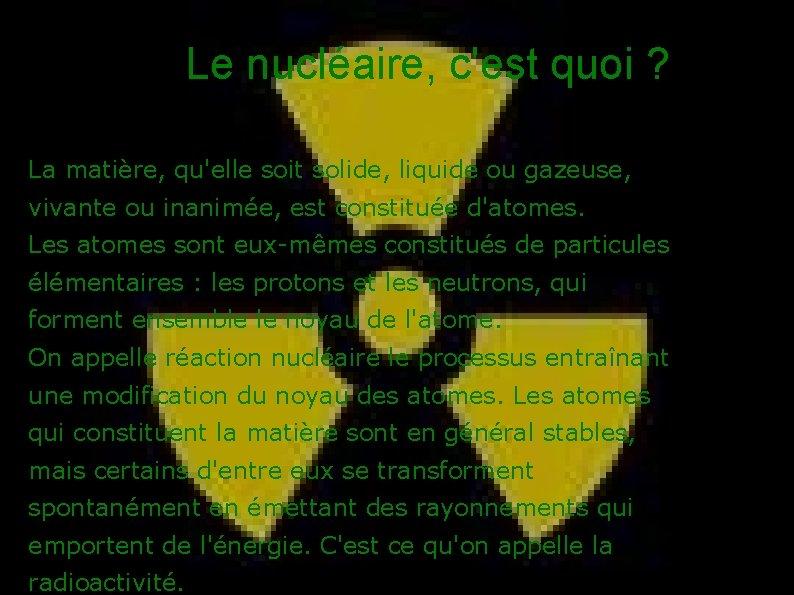 Le nucléaire, c'est quoi ? La matière, qu'elle soit solide, liquide ou gazeuse, vivante