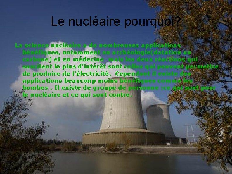 Le nucléaire pourquoi? La science nucléaire a de nombreuses applications bénéfiques, notamment en archéologie(datation