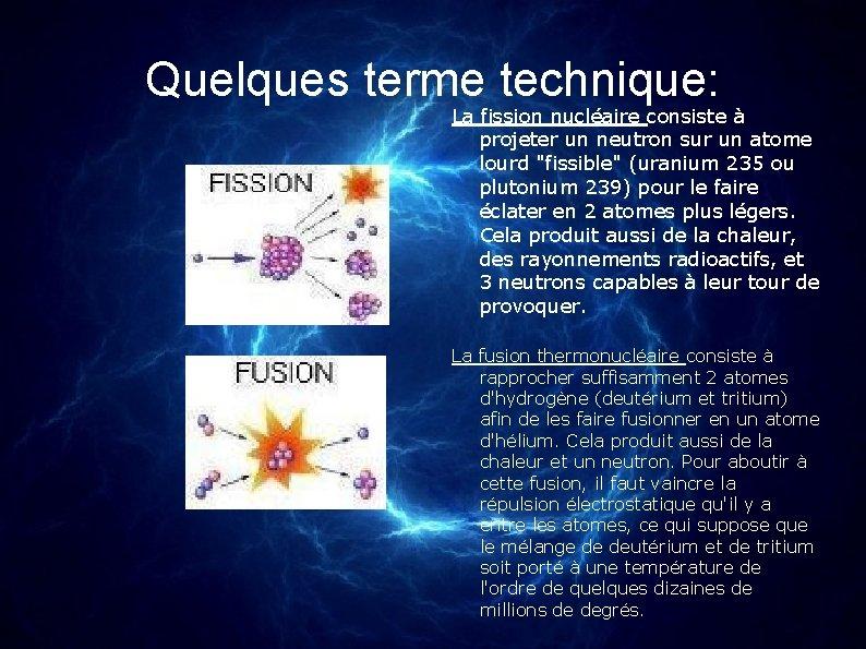 Quelques terme technique: La fission nucléaire consiste à projeter un neutron sur un atome