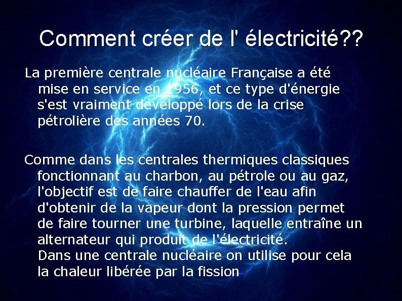 Comment créer de l' électricité? ? La première centrale nucléaire Française a été mise