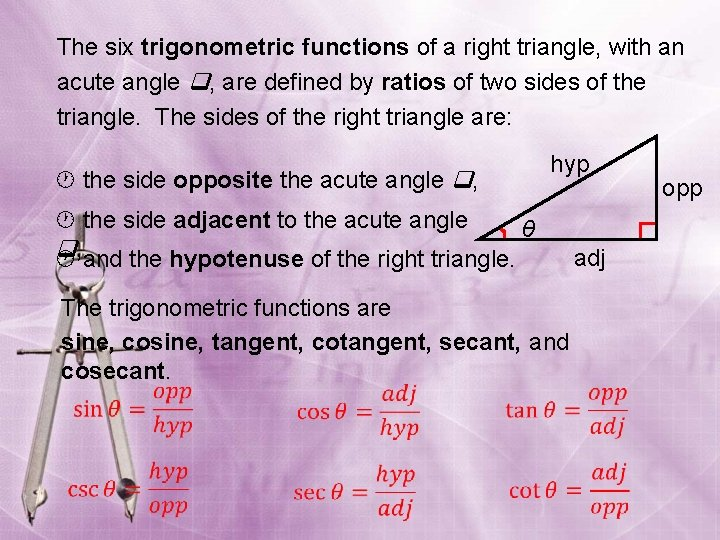 The six trigonometric functions of a right triangle, with an acute angle , are