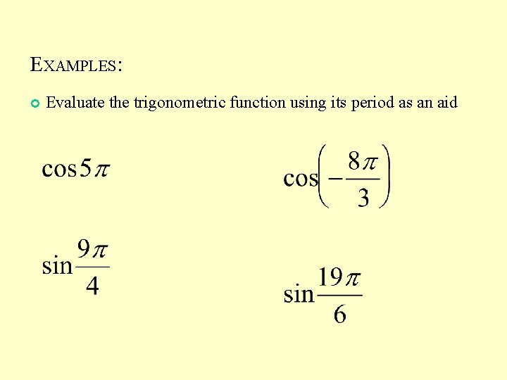 EXAMPLES: Evaluate the trigonometric function using its period as an aid