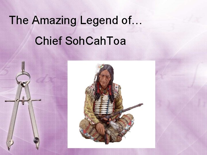 The Amazing Legend of… Chief Soh. Cah. Toa