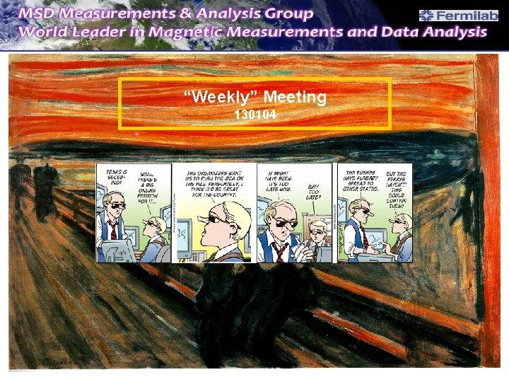 """""""Weekly"""" Meeting 130104"""