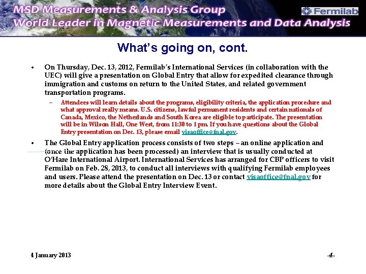What's going on, cont. • On Thursday, Dec. 13, 2012, Fermilab's International Services (in
