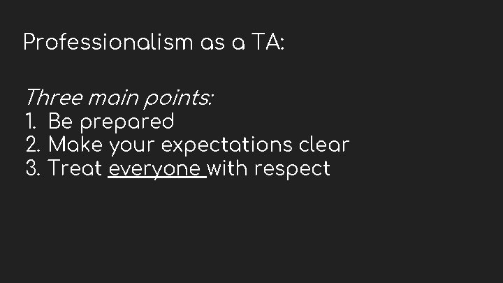 Professionalism as a TA: Three main points: 1. Be prepared 2. Make your expectations