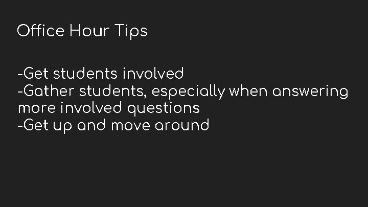 Office Hour Tips -Get students involved -Gather students, especially when answering more involved questions