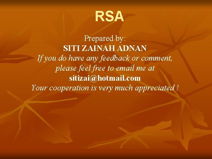 RSA Prepared by: SITI ZAINAH ADNAN If you do have any feedback or comment,