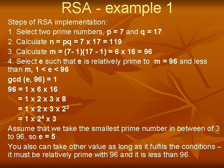 RSA - example 1 Steps of RSA implementation: 1. Select two prime numbers, p