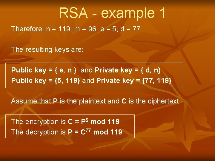 RSA - example 1 Therefore, n = 119, m = 96, e = 5,