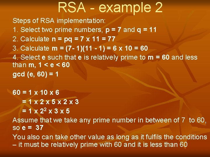 RSA - example 2 Steps of RSA implementation: 1. Select two prime numbers, p