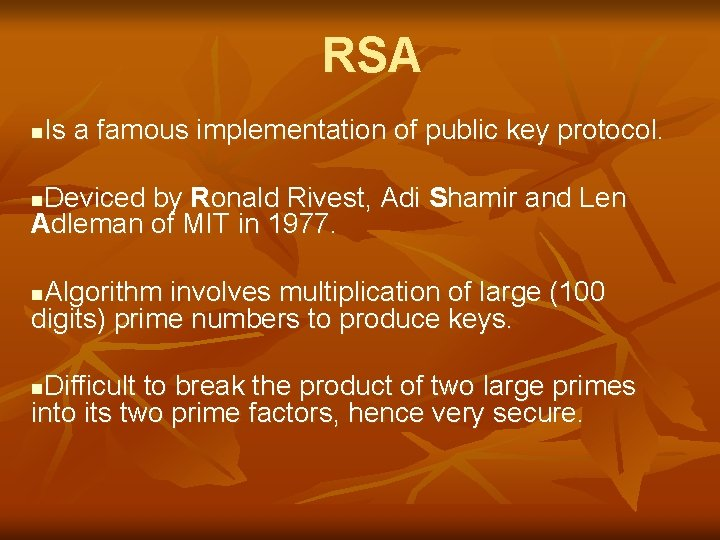 RSA Is a famous implementation of public key protocol. n Deviced by Ronald Rivest,