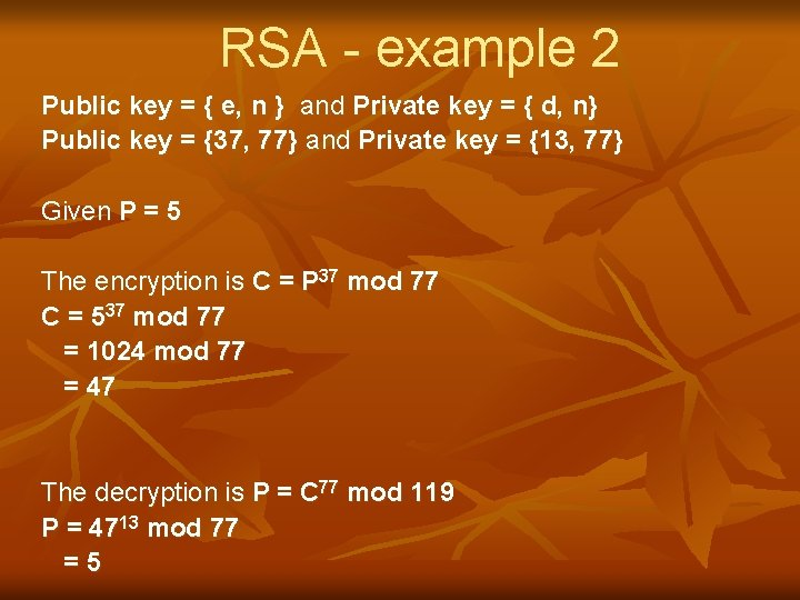 RSA - example 2 Public key = { e, n } and Private key