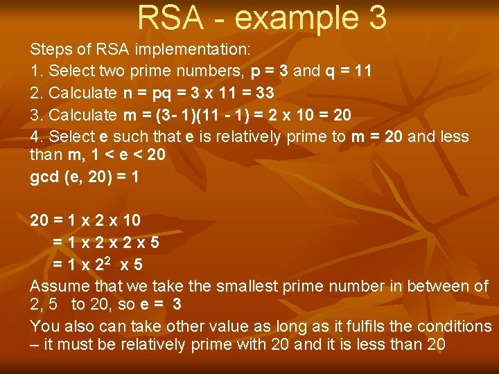 RSA - example 3 Steps of RSA implementation: 1. Select two prime numbers, p