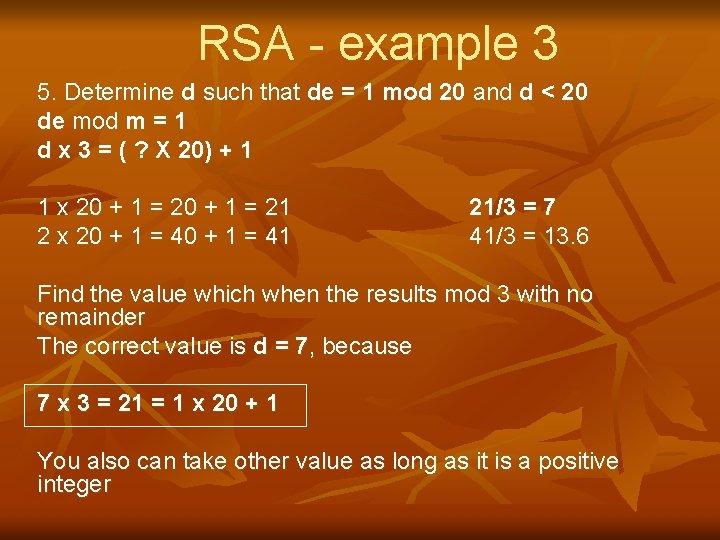 RSA - example 3 5. Determine d such that de = 1 mod 20