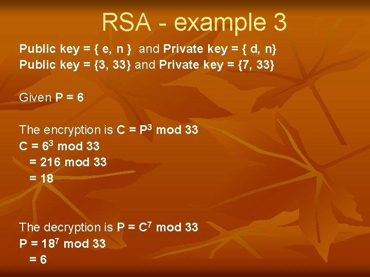 RSA - example 3 Public key = { e, n } and Private key