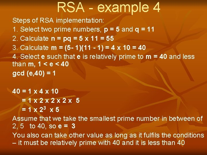RSA - example 4 Steps of RSA implementation: 1. Select two prime numbers, p