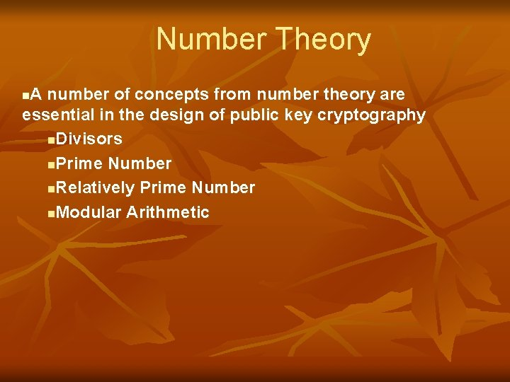 Number Theory A number of concepts from number theory are essential in the design