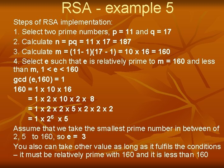 RSA - example 5 Steps of RSA implementation: 1. Select two prime numbers, p