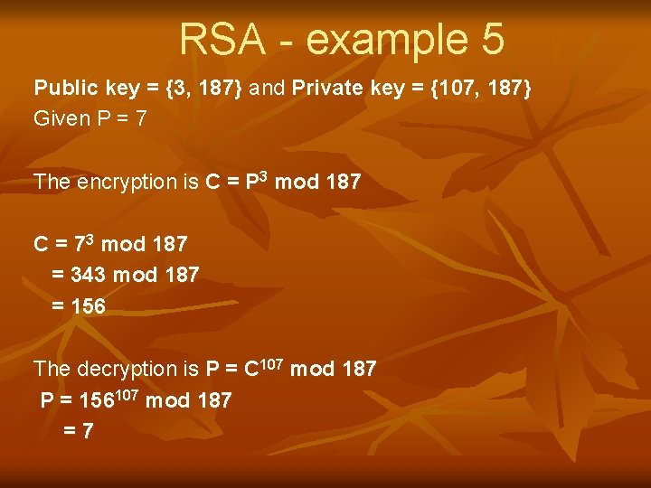 RSA - example 5 Public key = {3, 187} and Private key = {107,
