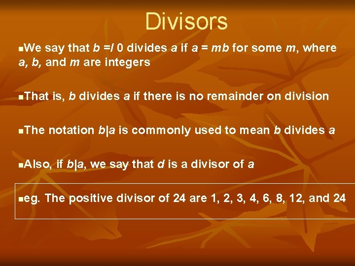 Divisors We say that b =/ 0 divides a if a = mb for