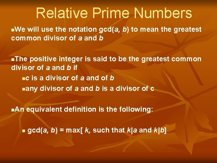 Relative Prime Numbers We will use the notation gcd(a, b) to mean the greatest