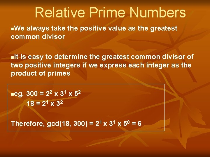 Relative Prime Numbers We always take the positive value as the greatest common divisor