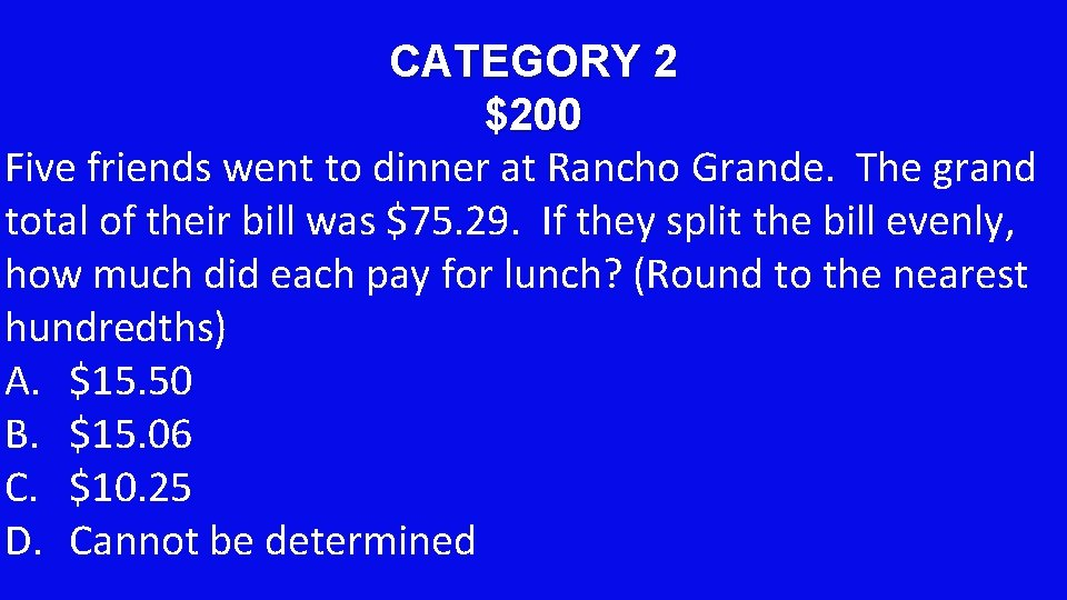 CATEGORY 2 $200 Five friends went to dinner at Rancho Grande. The grand total