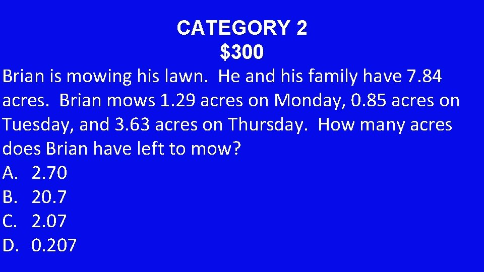 CATEGORY 2 $300 Brian is mowing his lawn. He and his family have 7.