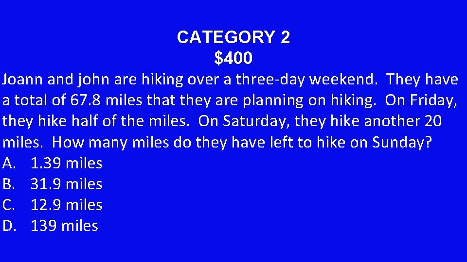 CATEGORY 2 $400 Joann and john are hiking over a three-day weekend. They have