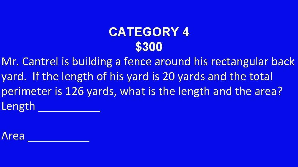 CATEGORY 4 $300 Mr. Cantrel is building a fence around his rectangular back yard.