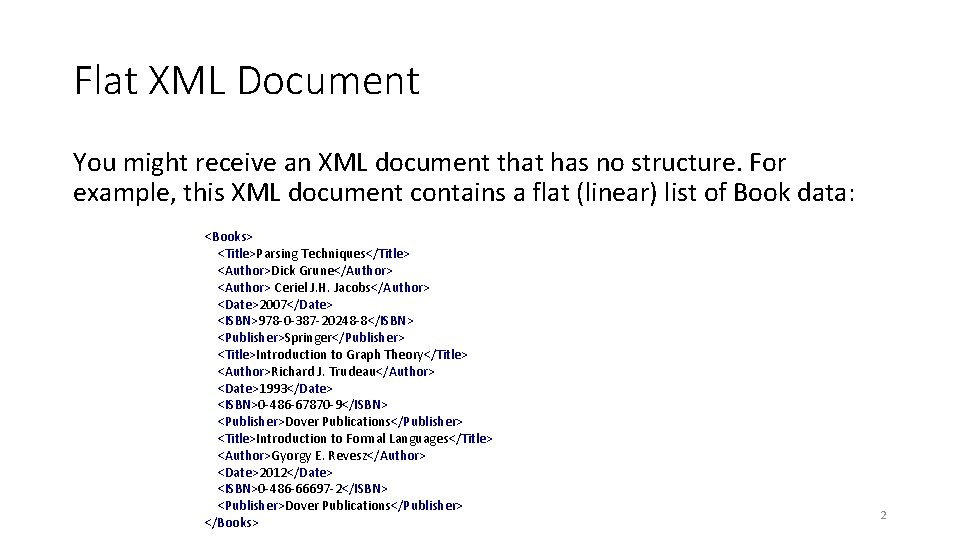 Flat XML Document You might receive an XML document that has no structure. For