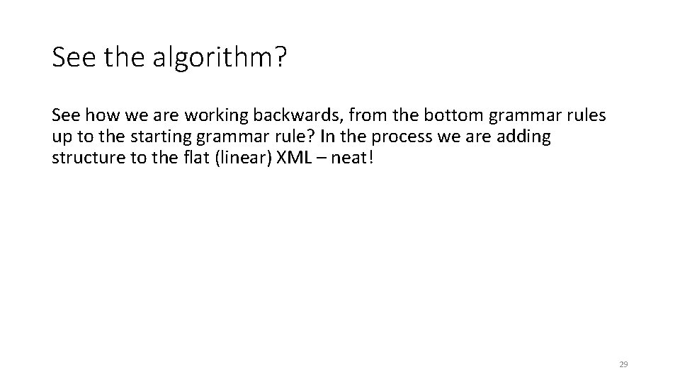 See the algorithm? See how we are working backwards, from the bottom grammar rules