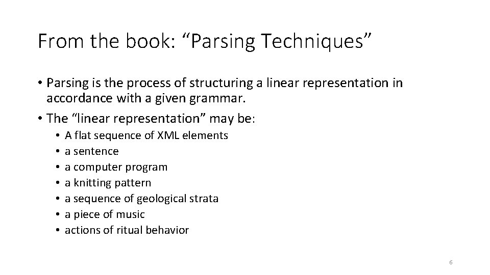 """From the book: """"Parsing Techniques"""" • Parsing is the process of structuring a linear"""
