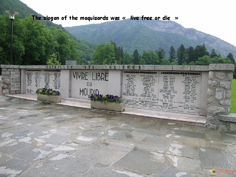 The slogan of the maquisards was « live free or die »