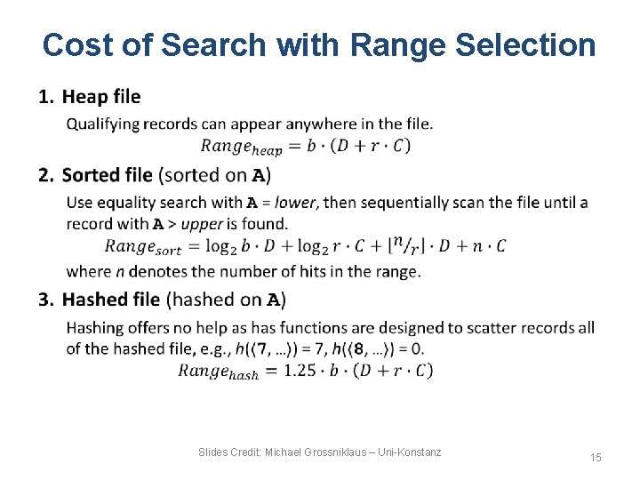 Cost of Search with Range Selection • Slides Credit: Michael Grossniklaus – Uni-Konstanz 15