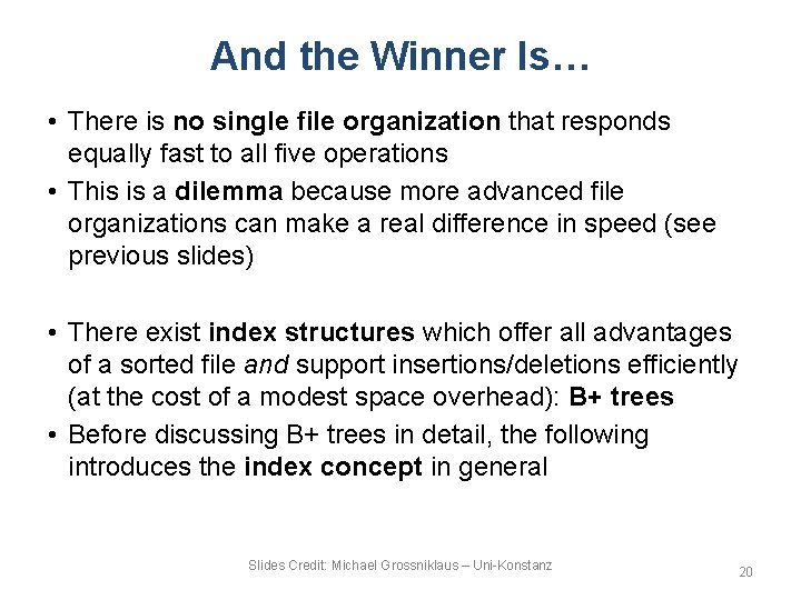And the Winner Is… • There is no single file organization that responds equally