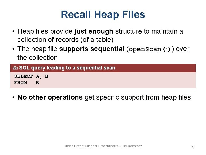 Recall Heap Files • Heap files provide just enough structure to maintain a collection