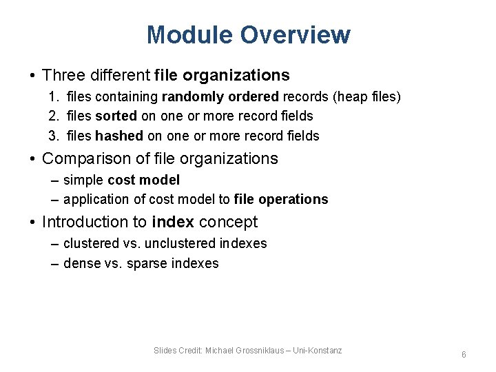 Module Overview • Three different file organizations 1. files containing randomly ordered records (heap