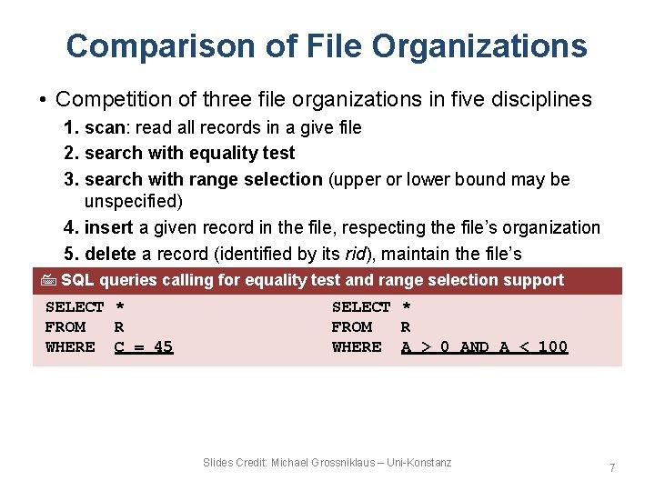 Comparison of File Organizations • Competition of three file organizations in five disciplines 1.