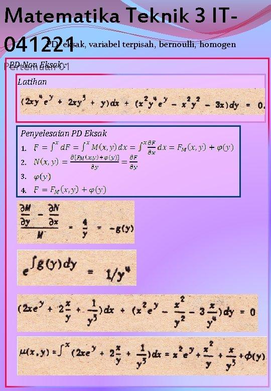 Matematika Teknik 3 IT 041221 PD eksak, variabel terpisah, bernoulli, homogen PD Non Eksak