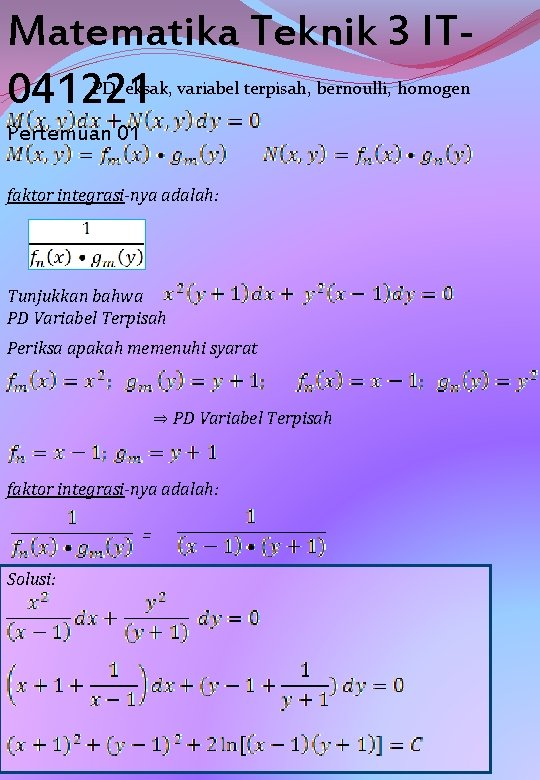 Matematika Teknik 3 IT 041221 PD eksak, variabel terpisah, bernoulli, homogen Pertemuan 01 faktor